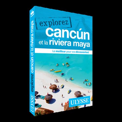 Explorez Cancun et la Riviera Maya - Guide Ulysse